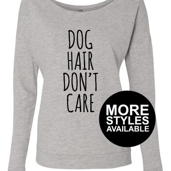 Dog Hair Don't Care, Funny Graphic Tee