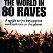 Around the World in 80 Raves: A Guide to the Best Parties and Festivals on the Planet