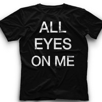All Eyes On me T Shirt - Inspired by Tupac, Brittany Spears