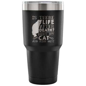 Funny Cat Travel Mug Is There Life After Death 30 oz Stainless Steel Tumbler