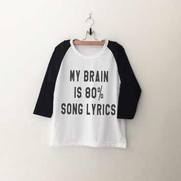 My brain is 80% song lyrics T-Shirt sweatshirt womens girls teens unisex grunge tumblr instagram blogger punk dope swag hype hipster gifts