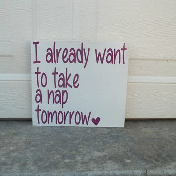 I Already Want To Tap A Nap Tomorrow 6x6 Wood Sign