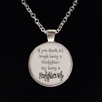 Try Being A Firefighter's Wife I Love My Fireman Fire Dept Quote Necklace