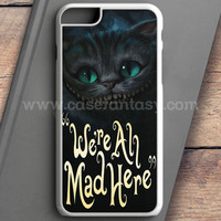 Cat Cheshire We'Re All Mad Here iPhone 6S Plus Case | casefantasy