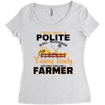 I Was Once A Polite Well Mannered Young Lady And The I Became A Farmer Women's Triblend Scoop T-shirt