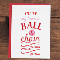 You're my favorite ball & chain - Valentine's Day Card