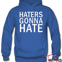 Haters Gonna Hate 4 hoodie