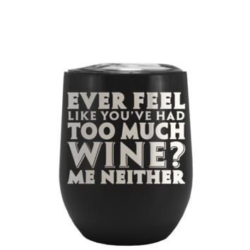 Ever Feel Like You've Had Too Much Wine? on Black Matte Stemless Wine Cup Tumbler