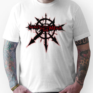 Sanity is for the Weak (warhammer) Unisex T-Shirt