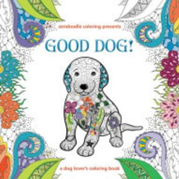 Zendoodle Coloring Presents Good Dog!: A Dog Lover's Coloring Book