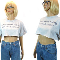 Novelty Crop Top / 90's Catch Phrase/ ...And You're TELLING Me This BECAUSE? / Cut Off T-shirt/ Cropped Tee/ Phrase Shirt / 90's Saying