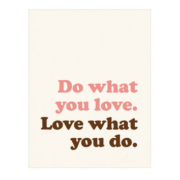 Do what you love Love what you do Inspirational by nutmegaroo