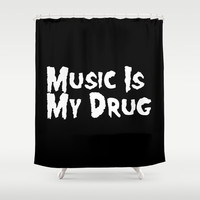 Music Is My Drug Shower Curtain by Poppo Inc. | Society6