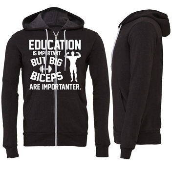 Education is important. Big Biceps are importanter Zipper Hoodie