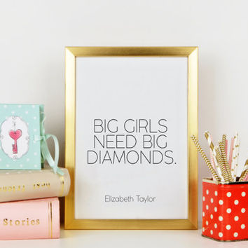 Elizabeth Taylor Quote,Big Girls Need Big Diamonds,Elizabeth Print,Fashion Print,Fashionista,Typography Print,Printable Quote,Wall Art