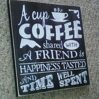 ON SALE TODAY Coffee Sign A Cup of Coffee Shared With a Friend Primitive Wooden Sign typography subway art You Pick Colors