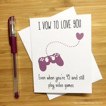 I Vow To Love You Even When Youre 45 Video Gamer Funny Anniversary Card Valentines Day Card FREE SHIPPING
