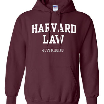 Harvard Law Just Kidding Hoodie Printed Hooded Sweatshirt Mens Womens Ladies Funny College School University ML-016W