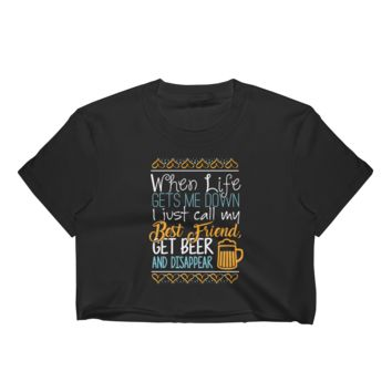 When Life Gets Me Down I Just Call My Best Friend, Get Beer And Disappear - Women's Crop Top