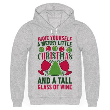 Have Yourself A Merry Little Christmas And A Tall Glass Of Wine Hoodie