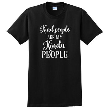 Kind people are my kinda people shirt, funny graphic unisex T Shirt