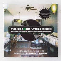 The Record Store Book: Fifty Legendary And Iconic Places To Discover New And Used Vinyl By Mike Spitz  & Rebecca Villaneda