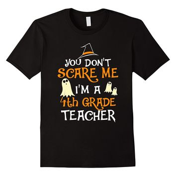 You Don't Scare Me I'm A 4th Teacher Halloween Shirt