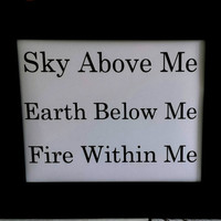 Sky Above Me 8x10 Typography Print. Sky Above Me, Earth Below Me, Fire Within Me.