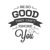 wall quote - Be So Good They Can't Ignore You
