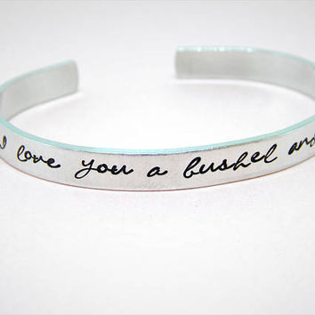 I Love You A Bushel And a Peck, Aluminum Cuff Bracelet - Gift For Mom, Grandma, Gift Under 20