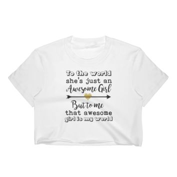 To The World She's Just An Awesome Girl But To Me That Awesome Girl Is My World - Women's Crop Top