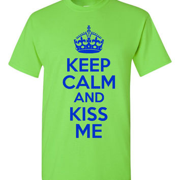 Keep Calm And KISS ME Funny Graphic Tee Makes Great Gift Keep Calm Kiss me Tee Ladies Mens Kids