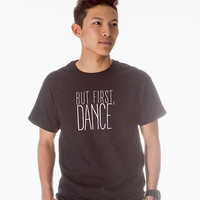 But First, Dance - Unisex Tee