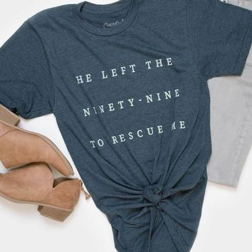 He Left the Ninety- Nine to Rescue Me- Tee