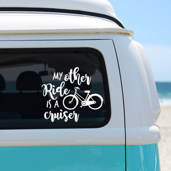 My Other Ride is a Cruiser - Car Sticker - Bike Decal - Bicycle life - Beach Cruiser Sticker