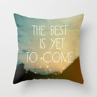 The Best Is Yet To Come Throw Pillow by Alicia Bock