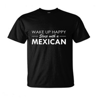Wake Up Happy Sleep With A Mexican - Ultra-Cotton T-Shirt