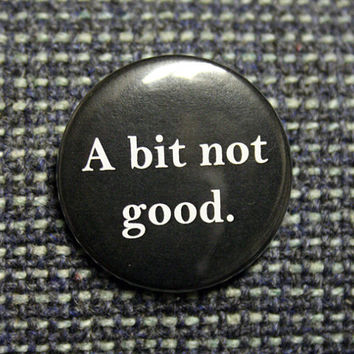 One Sherlock Pinback Button A Bit Not Good or by BayleafButtons