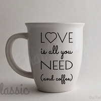 Love is all you need (and coffee) mug. Great gift for the coffee lover for Valentines Day!