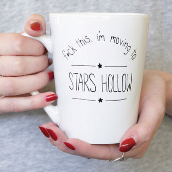 Gilmore Girls f*ck this i'm moving to Stars Hollow coffee mug, Gilmore girls coffee mug, Gilmore girls mug, Gilmore girls quotes, gift