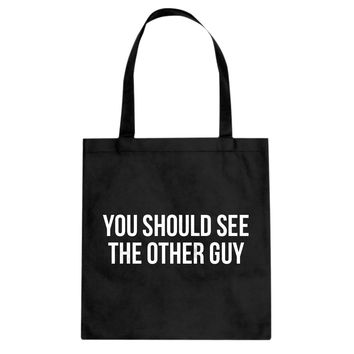 Tote You Should See the Other Guy Canvas Tote Bag
