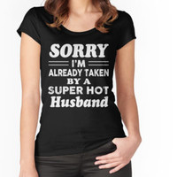 'Sorry I'm Already Taken By A Super Hot Husband T-Shirt' T-Shirt by laurakyer