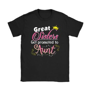 Sisters And Aunt Shirt Great Sisters Get Promoted to Aunt Gildan Womens T-Shirt