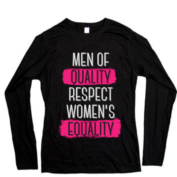 Men Of Quality Respect Women's Equality -- Women's Long-Sleeve