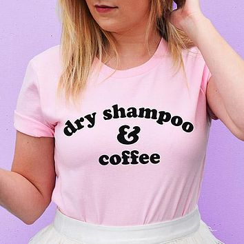 Dry Shampoo And Coffee Shirt