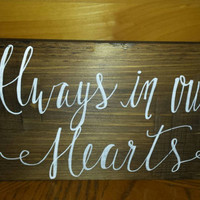 Rustic Always In Our Hearts Wedding Sign, Country Wedding Decor, Rustic Wedding Sign, Rustic Home Decor, Barn Wedding Sign, Rustic Sign