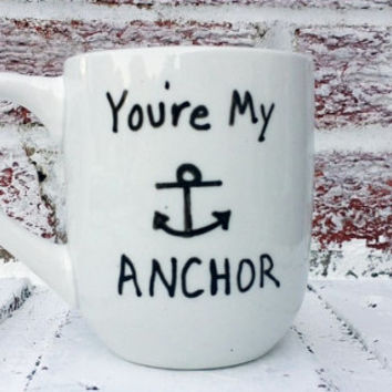 You're My Anchor hand painted coffee mug cup, Nautical Beach, men's birthday, guy gift for him her, boat lover boating anchor theme