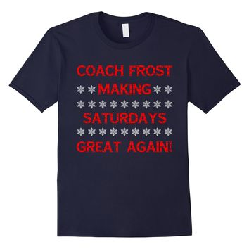 Coach Frost Making Saturdays Great Again! T-Shirt