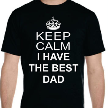 Keep Calm I have the Best Dad t-shirt Father s Day