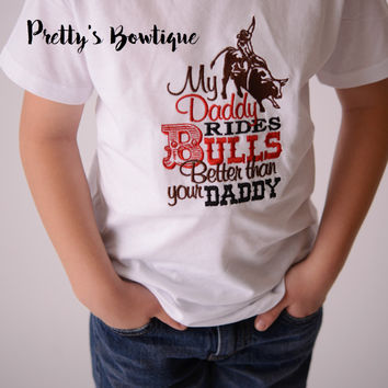 My daddy rides bulls better than your daddy-- Boys Bull rider t shirt--  Boy Bull rider Bodysuit--western t-shirt--Rodeo shirt